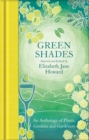 Green Shades : An Anthology of Plants, Gardens and Gardeners - Book
