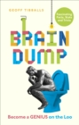 Brain Dump : Become a Genius on the Loo - Book