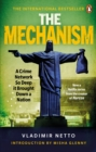 The Mechanism : A Crime Network So Deep it Brought Down a Nation - Book