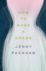 How to Make a Dress : Adventures in the art of style - Book