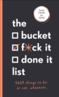 The Bucket, F*ck it, Done it List : 3,669 Things to Do. Or Not. Whatever - Book