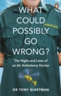 What Could Possibly Go Wrong? : The Highs and Lows of an Air Ambulance Doctor - Book