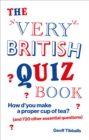 The Very British Quiz Book : How d'you make a proper cup of tea? (and 720 other essential questions) - Book
