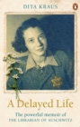 A Delayed Life : The true story of the Librarian of Auschwitz - Book