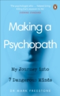 Making a Psychopath : My Journey into 7 Dangerous Minds - Book