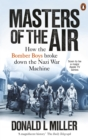 Masters of the Air : How The Bomber Boys Broke Down the Nazi War Machine - Book