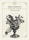The Alchemist Cocktail Book : Master the dark arts of mixology - Book