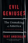Evil Geniuses : The Unmaking of America - A Recent History - Book