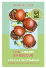 The Green Barbecue : Modern Vegan & Vegetarian Recipes to Cook Outdoors & In - Book