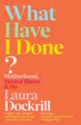 What Have I Done? : Motherhood, Mental Illness & Me - Book