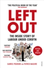 Left Out : The Inside Story of Labour Under Corbyn - Book