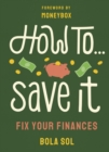 How To Save It : Fix Your Finances - Book