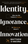 Identity, Ignorance, Innovation : Why the old politics is useless - and what to do about it - Book