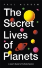 The Secret Lives of Planets : A User's Guide to the Solar System - Book