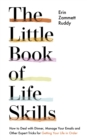The Little Book of Life Skills : How to Deal with Dinner, Manage Your Emails and Other Expert Tricks for Getting Your Life In Order - Book