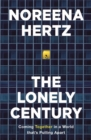 The Lonely Century : Coming Together in a World That's Pulling Apart - Book