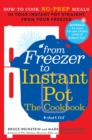 From Freezer to Instant Pot : How to Cook No-Prep Meals in Your Instant Pot Straight from Your Freezer - eBook