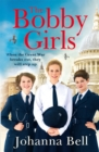 The Bobby Girls : Book One in a gritty, uplifting new WW1 series about Britain's first ever female police officers - Book