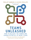 Teams Unleashed : How to Release the Power and Human Potential of Work Teams - Book