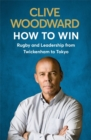How to Win : Rugby and Leadership from Twickenham to Tokyo - Book