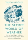 The Secret World of Weather : How to Read Signs in Every Cloud, Breeze, Hill, Street, Plant, Animal, and Dewdrop - Book