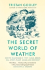 The Secret World of Weather : How to Read Signs in Every Cloud, Breeze, Hill, Street, Plant, Animal, and Dewdrop - eBook