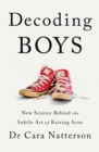 Decoding Boys : New science behind the subtle art of raising sons - Book