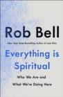 Everything is Spiritual : A Brief Guide to Who We Are and What We're Doing Here - Book