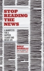 Stop Reading the News : A manifesto for a happier, calmer and wiser life - Book