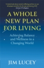 A Whole New Plan for Living : Achieving Balance and Wellness in a Changing World - Book