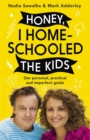 Honey, I Homeschooled the Kids : THE HONEST AND HILARIOUS GUIDE - Book