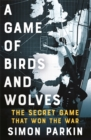 A Game of Birds and Wolves : The Secret Game that Won the War - Book