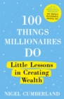 100 Things Millionaires Do : Little lessons in creating wealth - Book