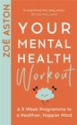 Your Mental Health Workout : A 5 Week Programme to a Healthier, Happier Mind - Book