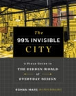 The 99% Invisible City : A Field Guide to the Hidden World of Everyday Design - Book