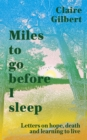 Miles To Go before I Sleep : Letters on Hope, Death and Learning to Live - Book
