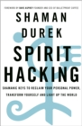 Spirit Hacking : Shamanic keys to reclaim your personal power, transform yourself and light up the world - eBook