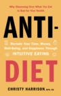 Anti-Diet : Reclaim Your Time, Money, Well-Being and Happiness Through Intuitive Eating - eBook