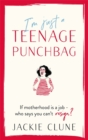 I'm Just a Teenage Punchbag : POIGNANT AND FUNNY: A NOVEL FOR A GENERATION OF WOMEN - Book