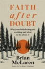 Faith after Doubt : Why Your Beliefs Stopped Working and What to Do About It - Book