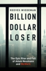 Billion Dollar Loser : The Epic Rise and Fall of WeWork - Book