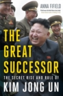 The Great Successor : The Secret Rise and Rule of Kim Jong Un - Book