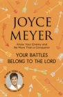 Your Battles Belong to the Lord : Know Your Enemy and Be More Than a Conqueror - eBook