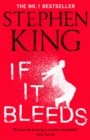 If It Bleeds : The No. 1 bestseller featuring a stand-alone sequel to THE OUTSIDER, plus three irresistible novellas - Book