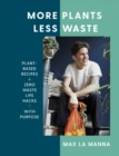 More Plants Less Waste : Plant-based Recipes + Zero Waste Life Hacks with Purpose - eBook