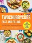 Twochubbycubs Fast and Filling : 100 Delicious Slimming Recipes - Book