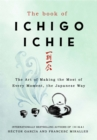 The Book of Ichigo Ichie : The Art of Making the Most of Every Moment, the Japanese Way - Book