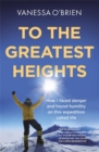 To the Greatest Heights : One woman's inspiring journey to the top of Everest and beyond - Book