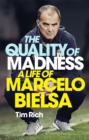 The Quality of Madness : A Life of Marcelo Bielsa - Book