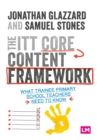 The ITT Core Content Framework : What trainee primary school teachers need to know - Book